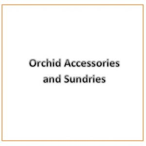 Orchid Accessories, Sundries & Supplies